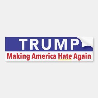 Trump. Making America Hate Again. Car Bumper Sticker