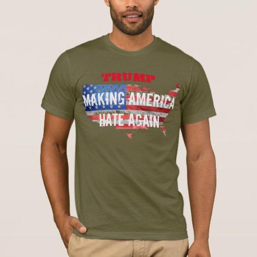 Trump Making America HATE again T_Shirt