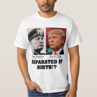 Trump Mussolini Separated At Birth Anti Trump T-shirt