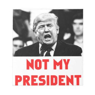 TRUMP NOT MY PRESIDENT NOTEPAD