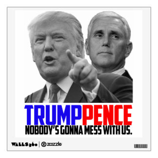 """Trump Pence - Nobody's Gonna Mess With Us"" Decal"