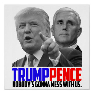"""Trump Pence - Nobody's Gonna Mess With Us"" Poster"