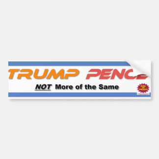 'TRUMP-PENCE -Not More of the Same' Bumper Sticker