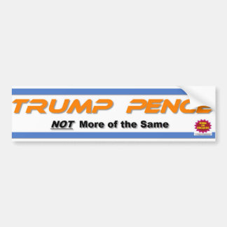 TRUMP-PENCE  - Not More of the Same Bumper Sticker