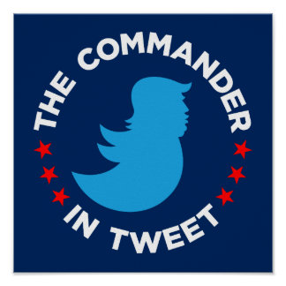 "Trump Poster: ""THE COMMANDER IN TWEET"" (Small) Poster"
