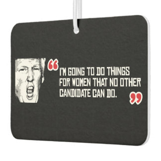 Trump Quote - I'm going to do things for women tha Air Freshener
