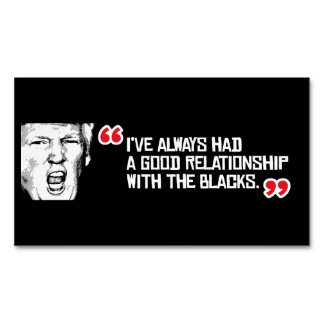 Trump Quote - I've always had a good relationship  Business Card Magnet