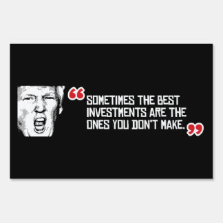 Trump Quote - Sometimes the best investments are t Lawn Sign