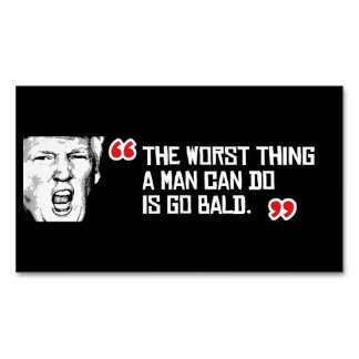 Trump Quote - The worst thing a man can do is go b Business Card Magnet