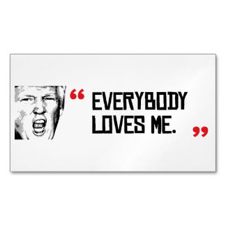 Trump Says - Everyone Loves Me -.png Magnetic Business Card
