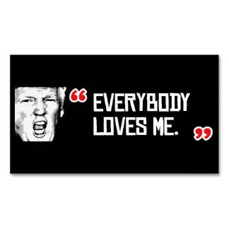 Trump Says - Everyone Loves Me - - .png Magnetic Business Card