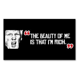 Trump Says The Beauty of me is that I'm Rich - - . Business Card Magnet