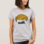 Trump Sniff -- Presidential Election 2016 - T-Shirt