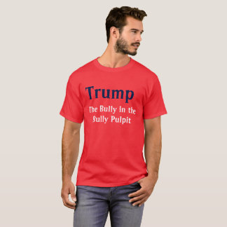 Trump the Bully in the Bully Pulpit shirt