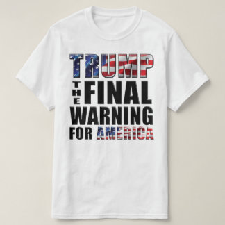 Trump - The Final Warning for America - T-Shirt