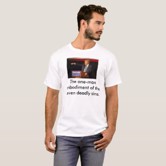 Trump: The one-man embodiment 7 deadly sins T-Shirt