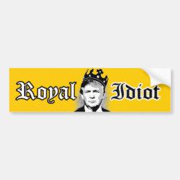Trump the Royal Idiot - Bumper Sticker