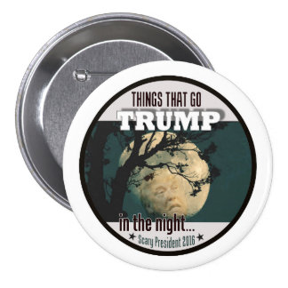 Trump: Things that go TRUMP in the night Button