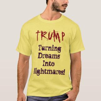 TRUMP Turning Dreams Into Nightmares! Shirt