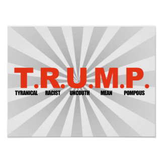 TRUMP - Tyranical Racist Uncouth Mean Pompous -.pn Poster