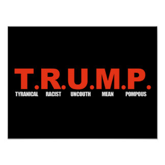 TRUMP - Tyranical Racist Uncouth Mean Pompous - wh Poster