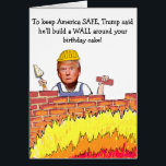 "Trump Wall Birthday Card<br><div class=""desc"">Well,  at least this is a practical use for that wall!  Fun and funny birthday card perfectly timed for the presidential campaign season.</div>"