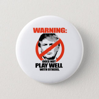 Trump Warning - Does not play well Pinback Button