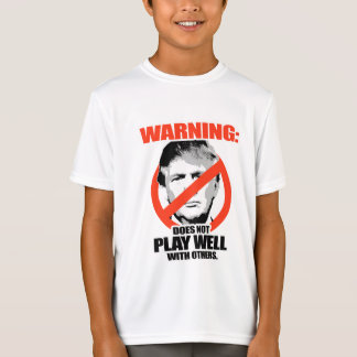 Trump Warning - Does not play well T-Shirt
