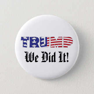 Trump We Did It Pinback Button