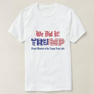 Trump We Did It T-Shirt