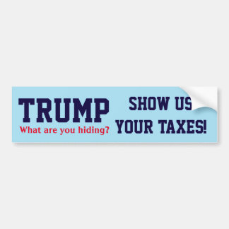 """Trump. What are you hiding? Show us your taxes!"" Bumper Sticker"