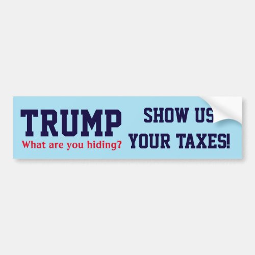 Trump What are you hiding Show us your taxes Bumper Sticker