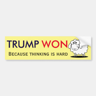 """""""Trump Won - because thinking is hard!"""" with sheep Bumper Sticker"""