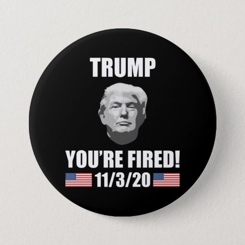 Trump _ Youre Fired 2020 Election Anti_Trump Button