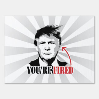 Trump You're Fired Lawn Signs