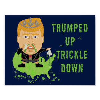 Trumped Up Trickle Down Anti Trump 2016 Political Poster
