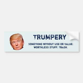 """""""TRUMPery: Something without use or value"""" Bumper Sticker"""