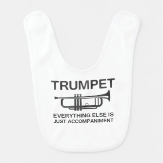 Trumpet…Everything Else Is Just an Accompaniment Baby Bib