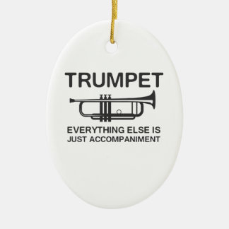 Trumpet…Everything Else Is Just an Accompaniment Ceramic Ornament