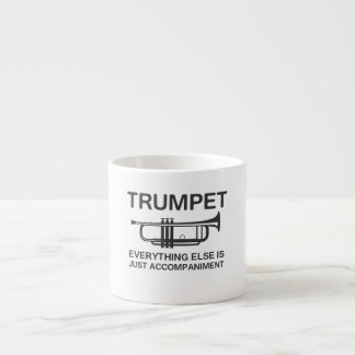 Trumpet…Everything Else Is Just an Accompaniment Espresso Cup