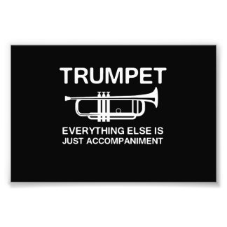 Trumpet…Everything Else Is Just an Accompaniment Photo Print