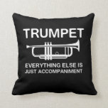 Trumpet…Everything Else Is Just an Accompaniment Throw Pillows