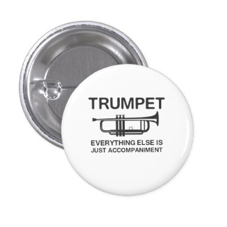 Trumpet…Everything Else Is Just an Accompaniment Pinback Button