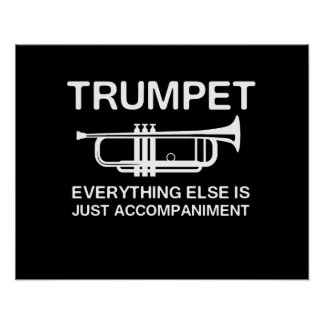 Trumpet…Everything Else Is Just an Accompaniment Poster