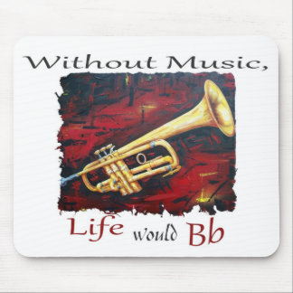 Trumpet-Without Music, Life Would Bb Mouse Pad