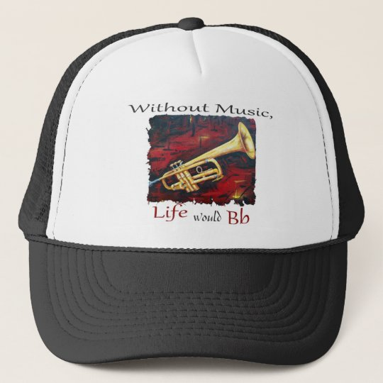Trumpet-Without Music, Life Would Bb Trucker Hat
