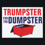 "Trumpster For The Dumpster Funny Anti-Trump Lawn Sign<br><div class=""desc"">A red, white, and blue garbage dumpster is waiting for Donald Trump on this funny political statement yard sign. Put one in your yard and give them to all your friends--the 2016 election is sneaking up on us and Democrats need to mobilize to be sure the country doesn&#39;t end up...</div>"