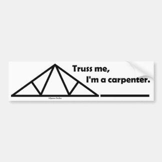 Truss me, I'm a carpenter. Car Bumper Sticker