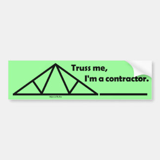 Truss me, I'm a contractor. Car Bumper Sticker