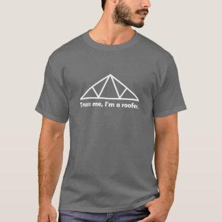 Truss me, I'm a roofer. Dark T-Shirt